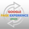 SEO : Anticiper la mise à jour Google Page Experience